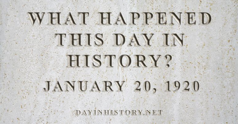 What happened this day in history January 20, 1920