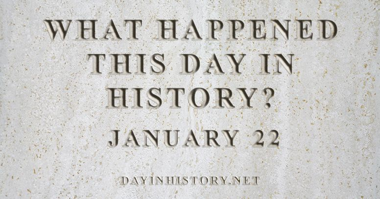 What happened this day in history January 22