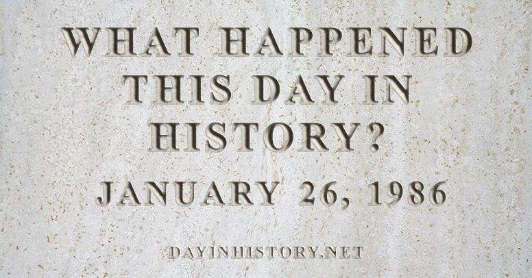 What happened this day in history January 26, 1986