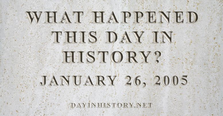 What happened this day in history January 26, 2005