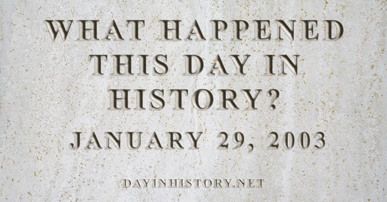 What happened this day in history January 29, 2003
