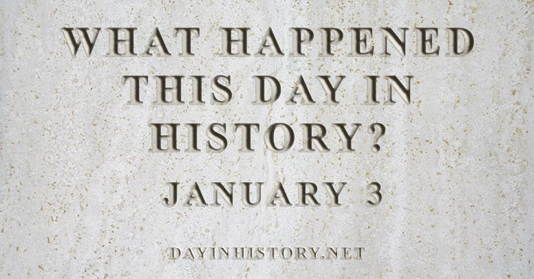 What happened this day in history January 3