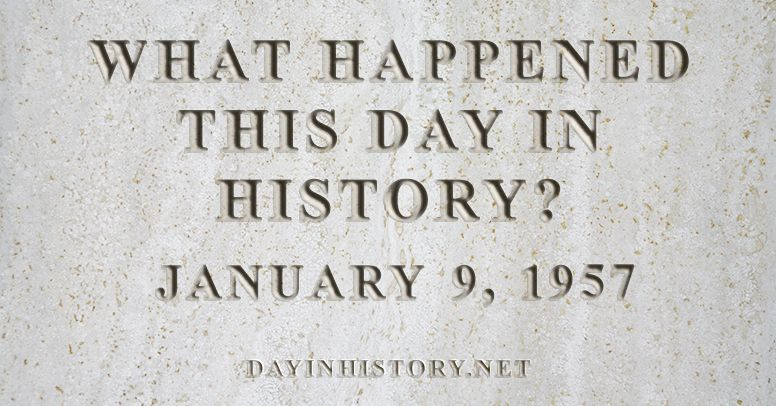What happened this day in history January 9, 1957