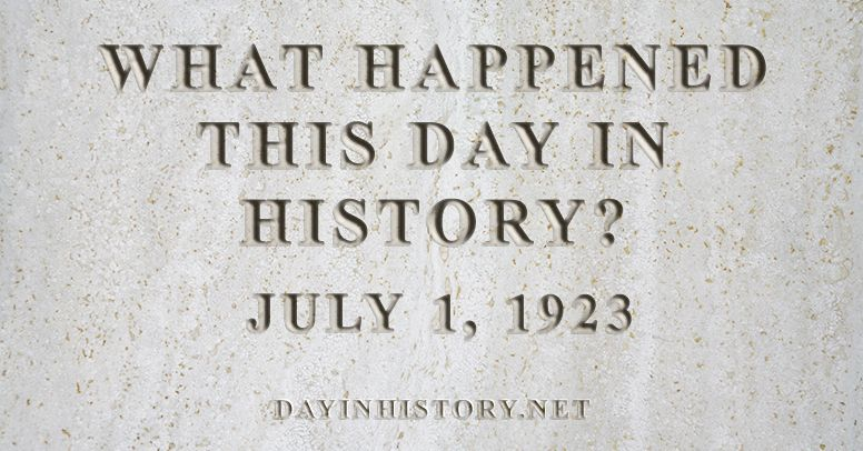 What happened this day in history July 1, 1923