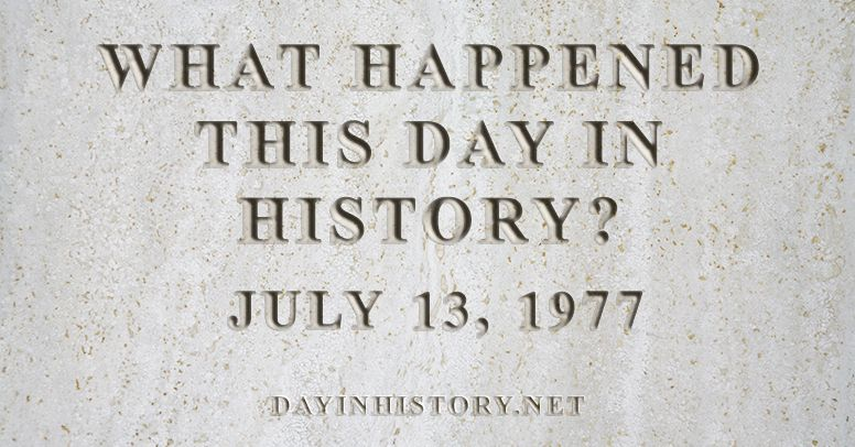 What happened this day in history July 13, 1977