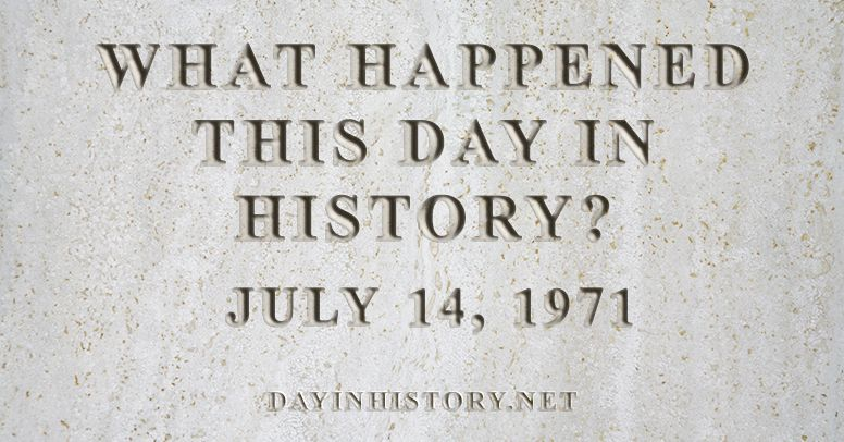What happened this day in history July 14, 1971