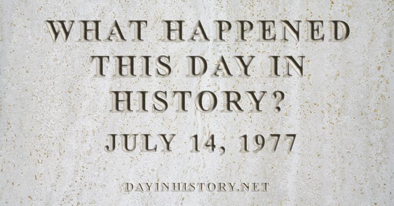 What happened this day in history July 14, 1977