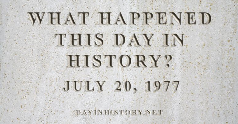 What happened this day in history July 20, 1977