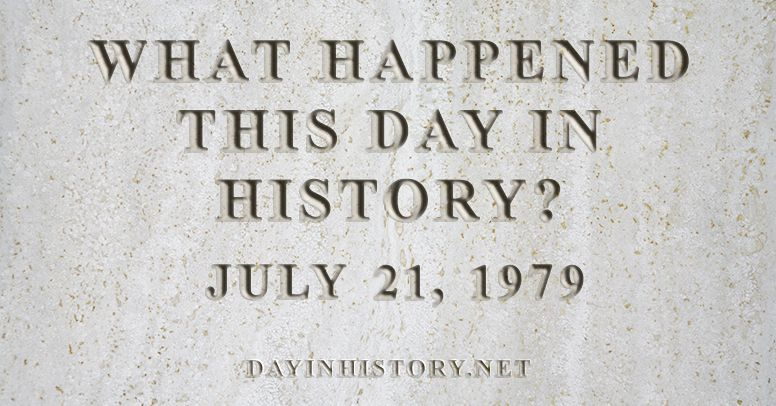 What happened this day in history July 21, 1979