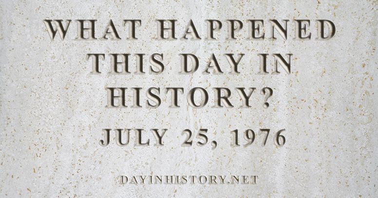 What happened this day in history July 25, 1976