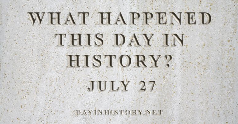 What happened this day in history July 27