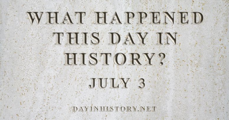 What happened this day in history July 3