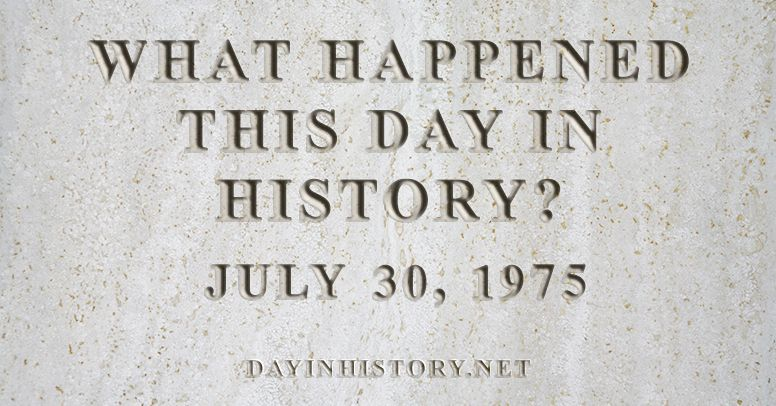 What happened this day in history July 30, 1975