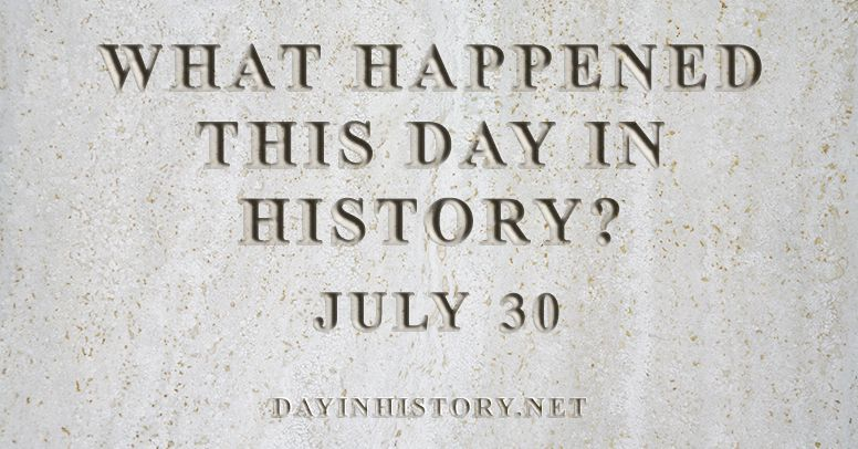 What happened this day in history July 30