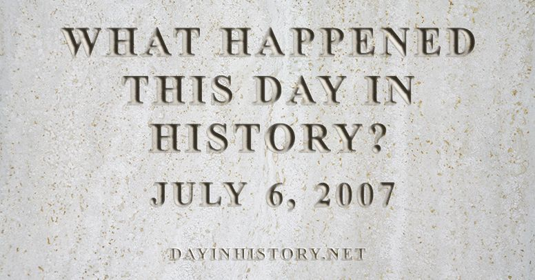 What happened this day in history July 6, 2007
