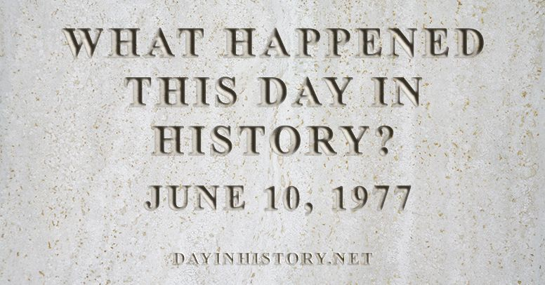 What happened this day in history June 10, 1977