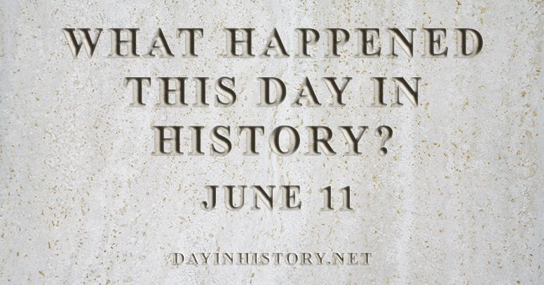 What happened this day in history June 11