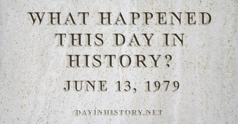 What happened this day in history June 13, 1979