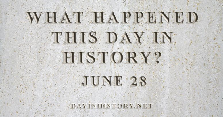 What happened this day in history June 28