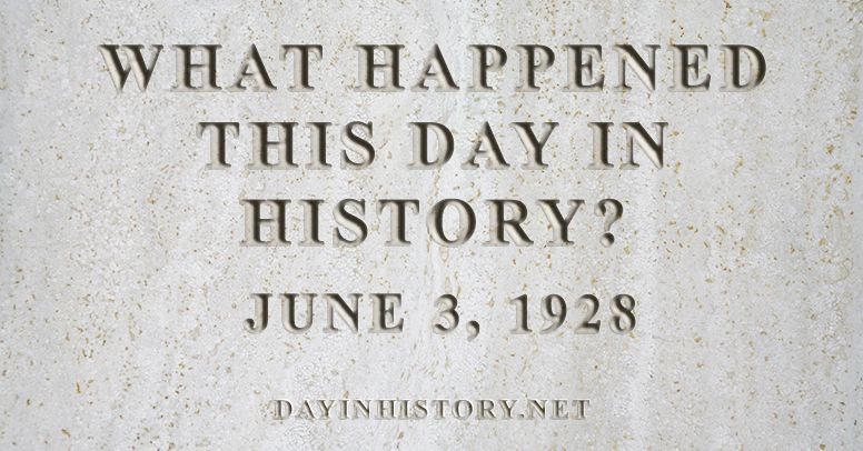 What happened this day in history June 3, 1928