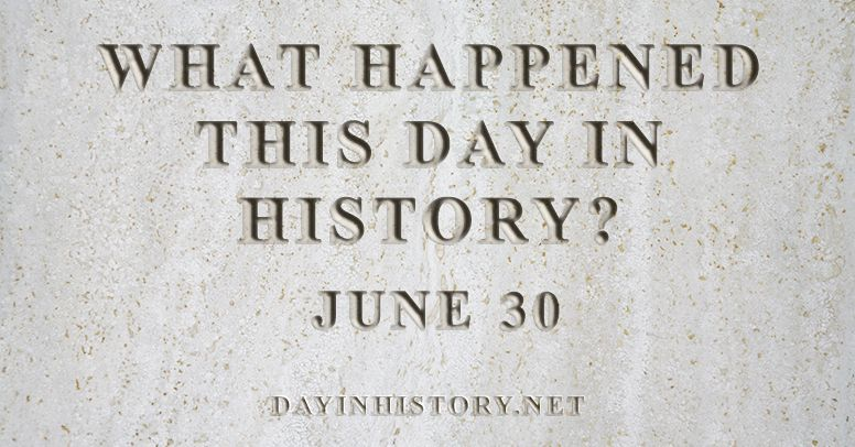 What happened this day in history June 30