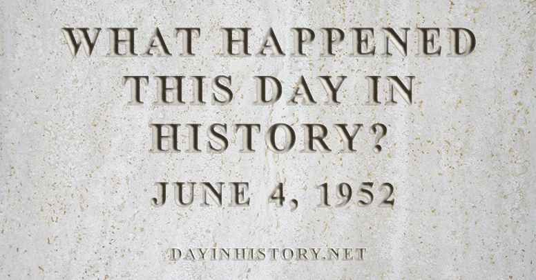 What happened this day in history June 4, 1952