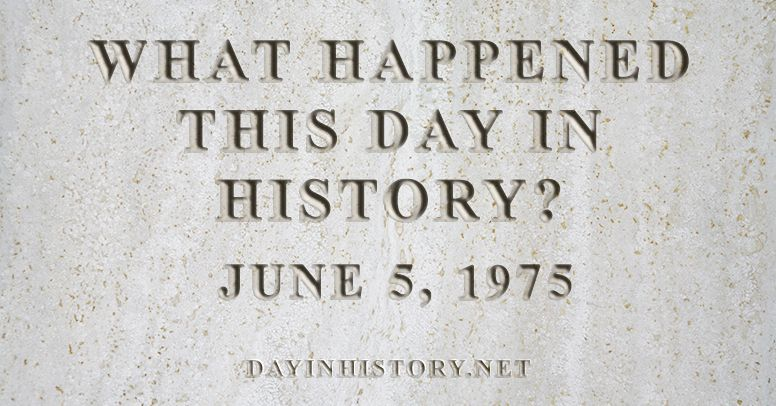 What happened this day in history June 5, 1975