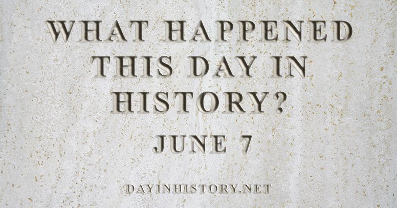 What happened this day in history June 7