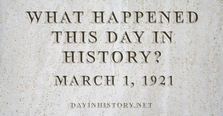 What happened this day in history March 1, 1921