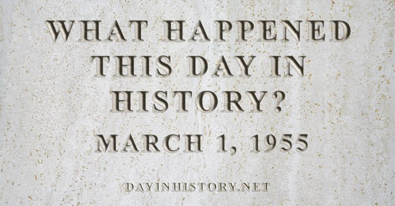 What happened this day in history March 1, 1955