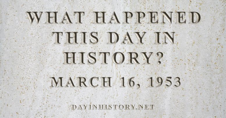 What happened this day in history March 16, 1953