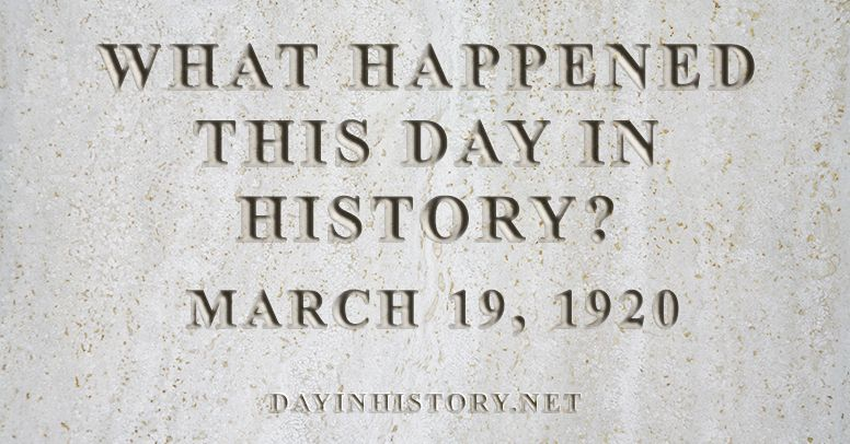 What happened this day in history March 19, 1920