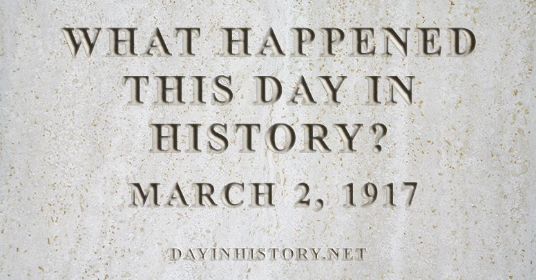 What happened this day in history March 2, 1917