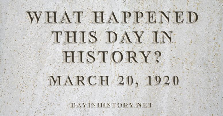 What happened this day in history March 20, 1920