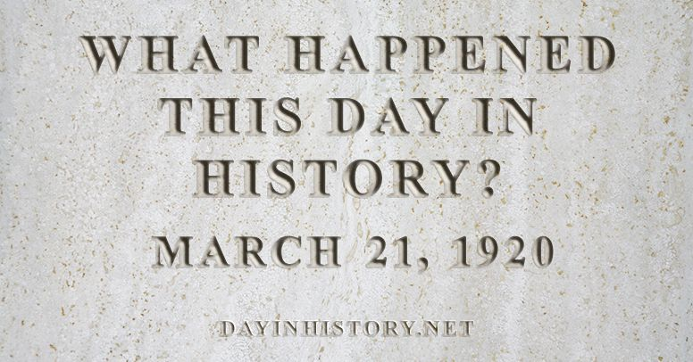 What happened this day in history March 21, 1920
