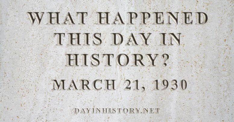 What happened this day in history March 21, 1930