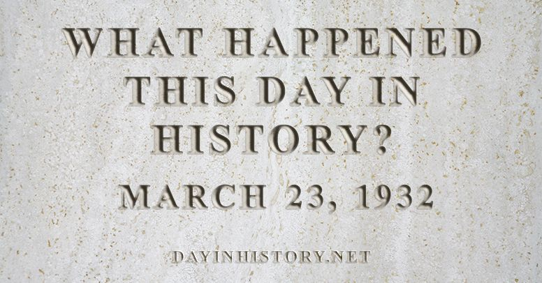 What happened this day in history March 23, 1932