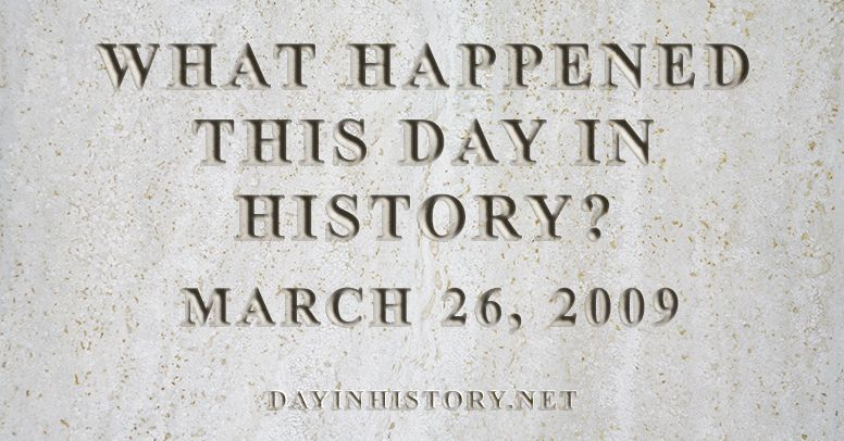 What happened this day in history March 26, 2009