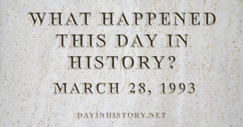 What happened this day in history March 28, 1993