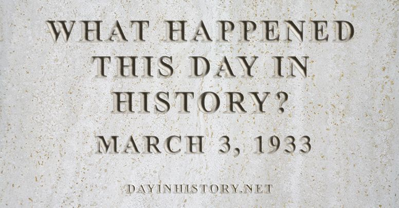 What happened this day in history March 3, 1933