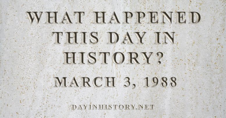 What happened this day in history March 3, 1988