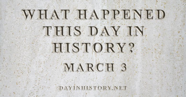 What happened this day in history March 3