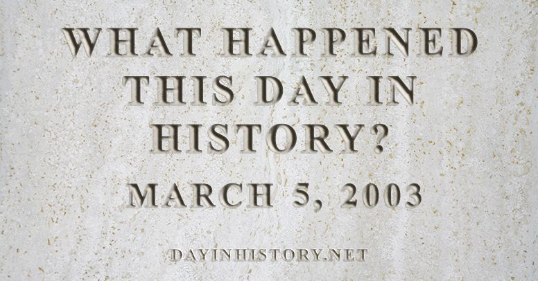 What happened this day in history March 5, 2003