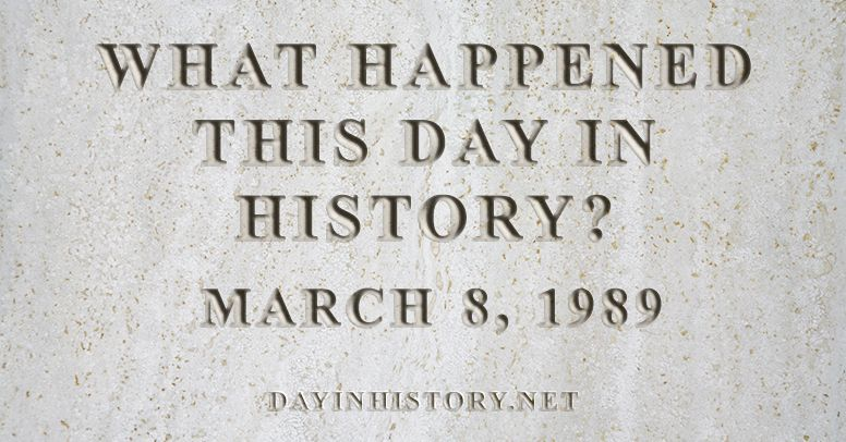 What happened this day in history March 8, 1989