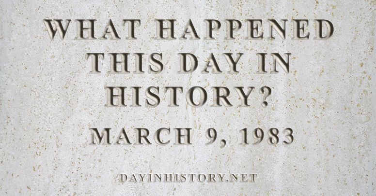 What happened this day in history March 9, 1983