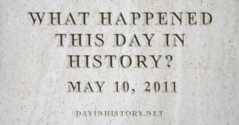 What happened this day in history May 10, 2011