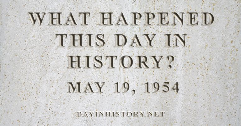What happened this day in history May 19, 1954
