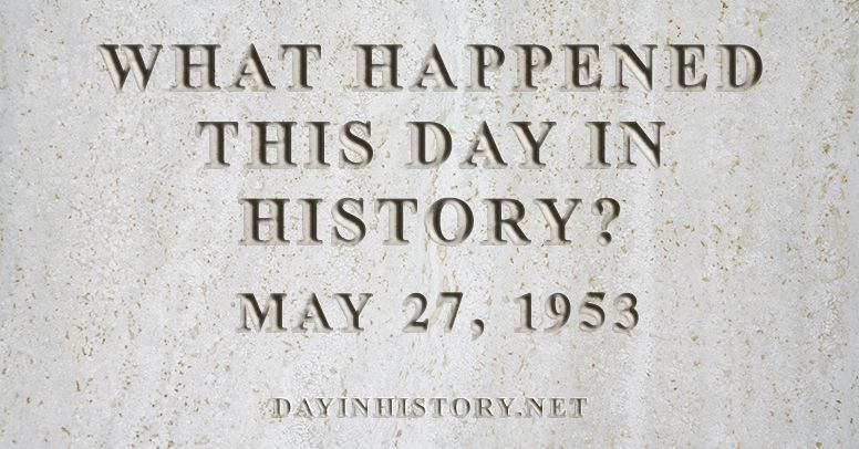 What happened this day in history May 27, 1953