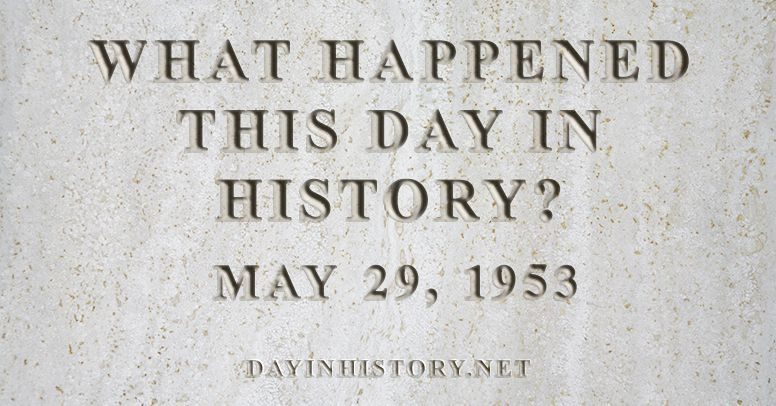 What happened this day in history May 29, 1953
