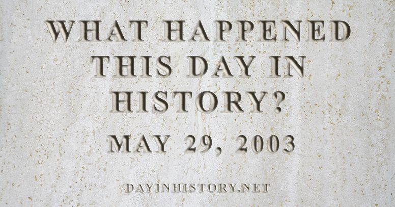 What happened this day in history May 29, 2003